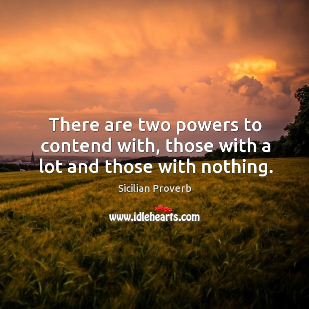 Image, There are two powers to contend with, those with a lot and those with nothing.