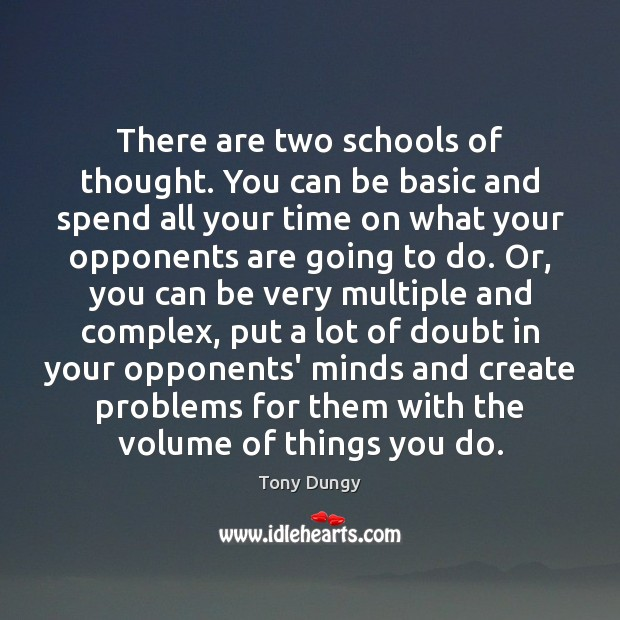 There are two schools of thought. You can be basic and spend Tony Dungy Picture Quote