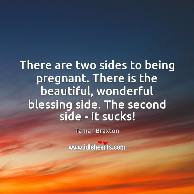 Image, There are two sides to being pregnant. There is the beautiful, wonderful