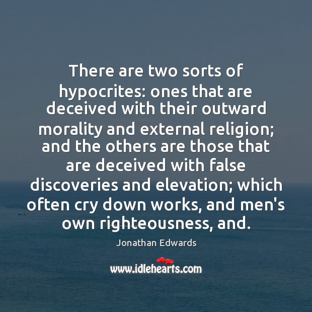There are two sorts of hypocrites: ones that are deceived with their Jonathan Edwards Picture Quote
