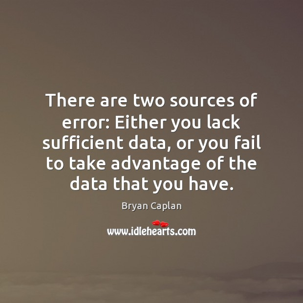 Image, There are two sources of error: Either you lack sufficient data, or