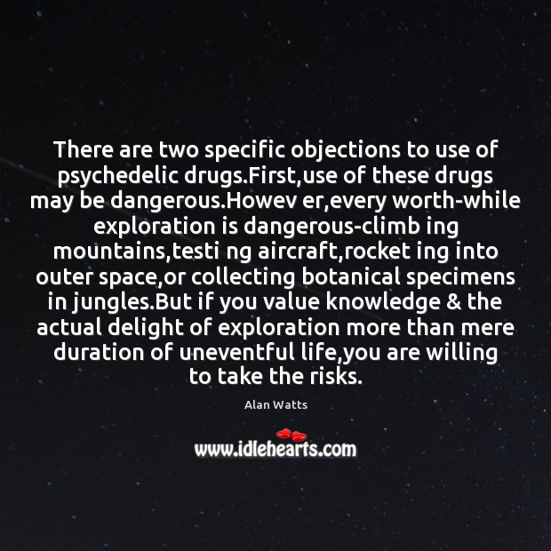 There are two specific objections to use of psychedelic drugs.First,use Image