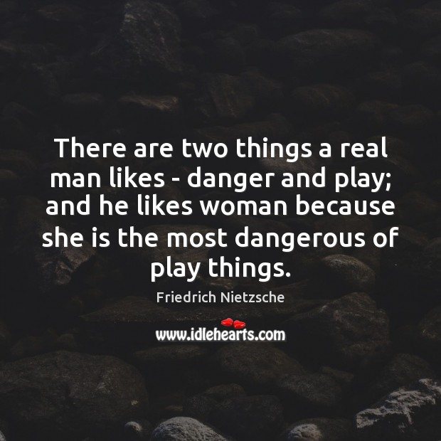 There are two things a real man likes – danger and play; Image