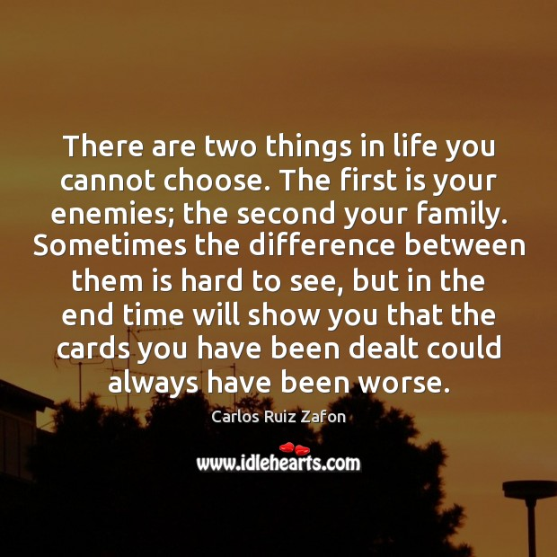 There are two things in life you cannot choose. The first is Carlos Ruiz Zafon Picture Quote