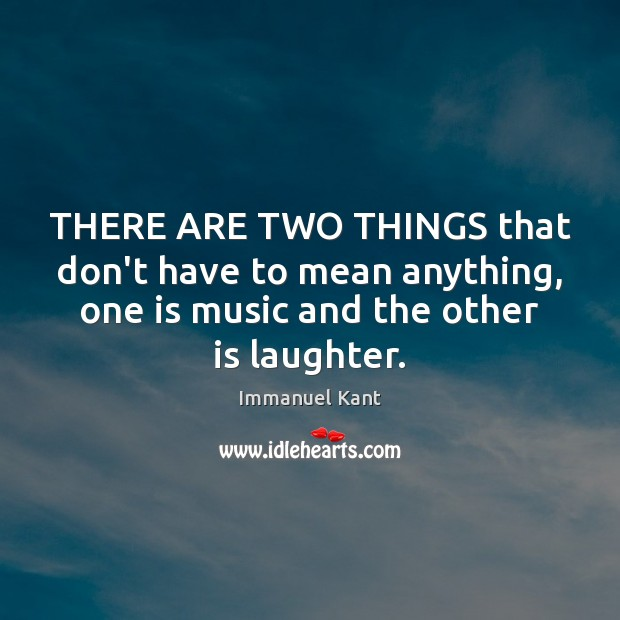 THERE ARE TWO THINGS that don't have to mean anything, one is Immanuel Kant Picture Quote