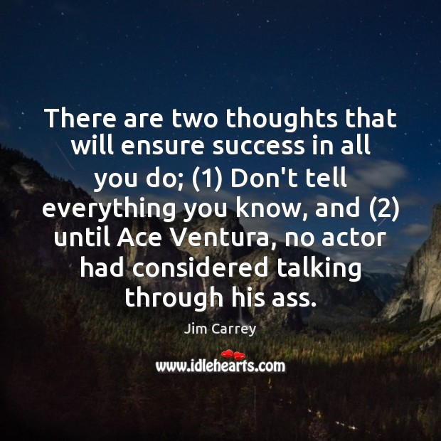 There are two thoughts that will ensure success in all you do; (1) Jim Carrey Picture Quote
