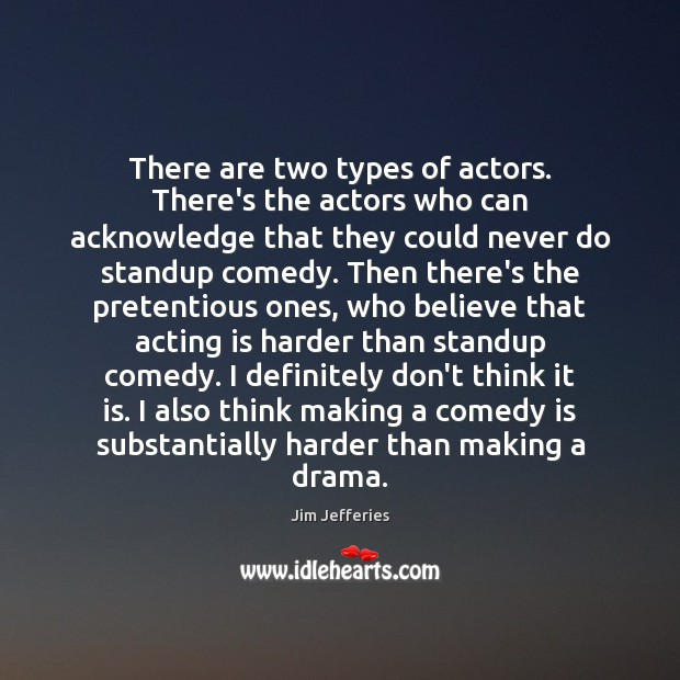 There are two types of actors. There's the actors who can acknowledge Image