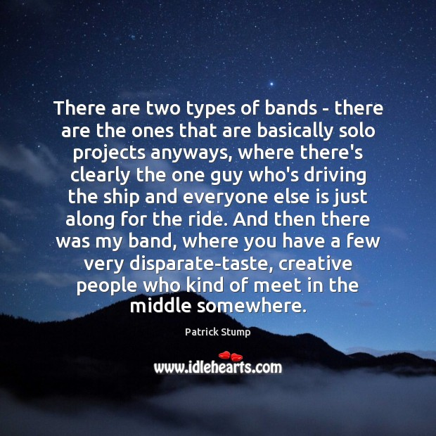 There are two types of bands – there are the ones that Image