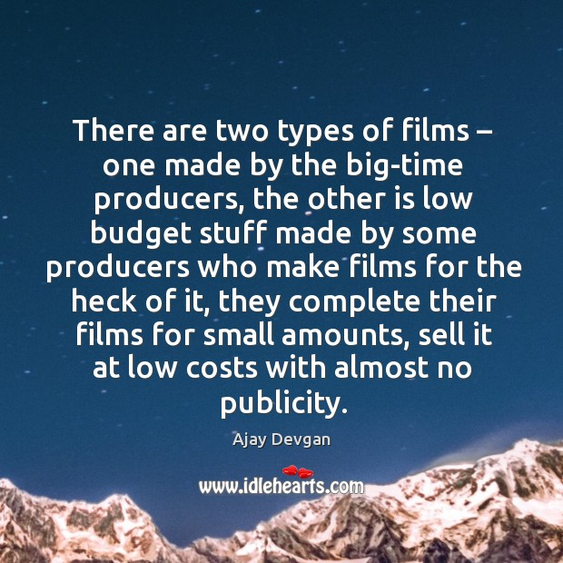 Image, There are two types of films – one made by the big-time producers, the other is low