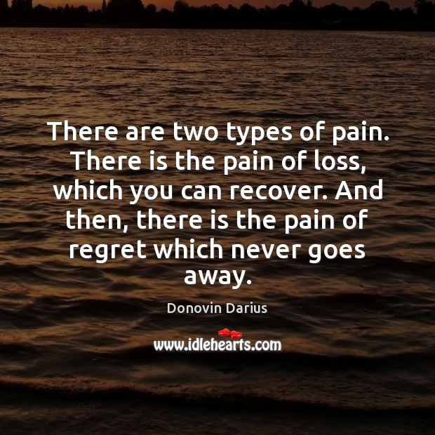 There are two types of pain. There is the pain of loss, Image