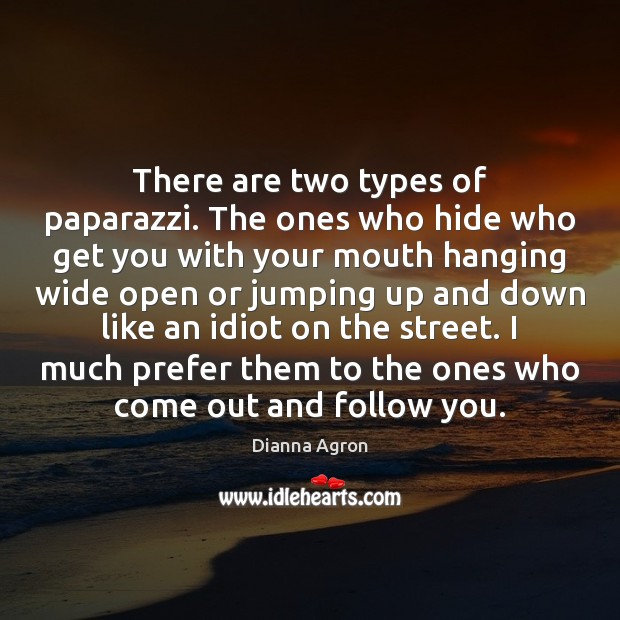 There are two types of paparazzi. The ones who hide who get Image