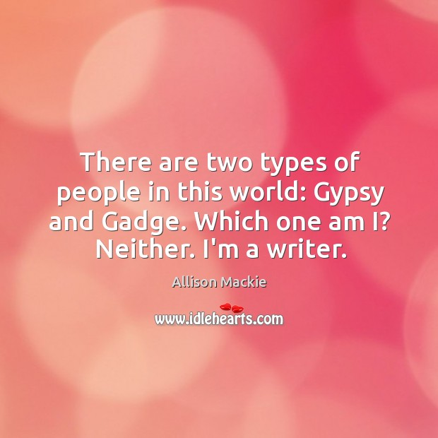 There are two types of people in this world: Gypsy and Gadge. Image