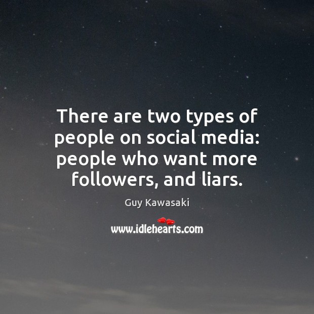 There are two types of people on social media: people who want more followers, and liars. Image