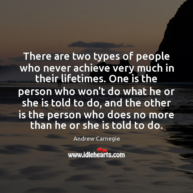 There are two types of people who never achieve very much in Andrew Carnegie Picture Quote