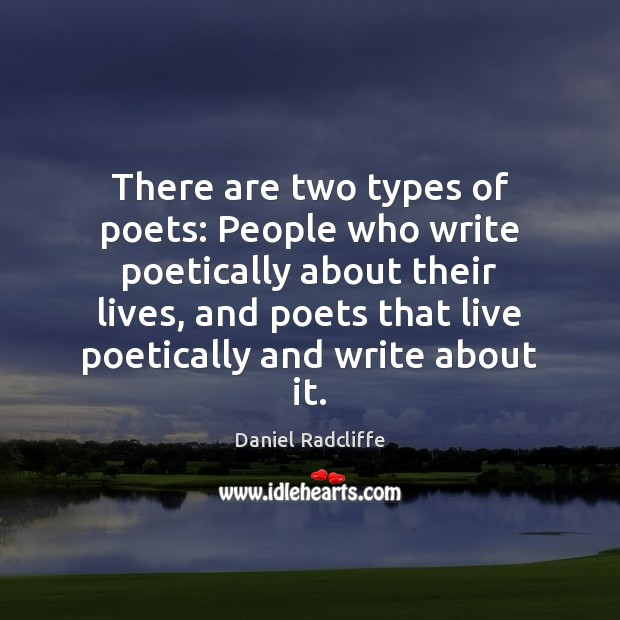 There are two types of poets: People who write poetically about their Image