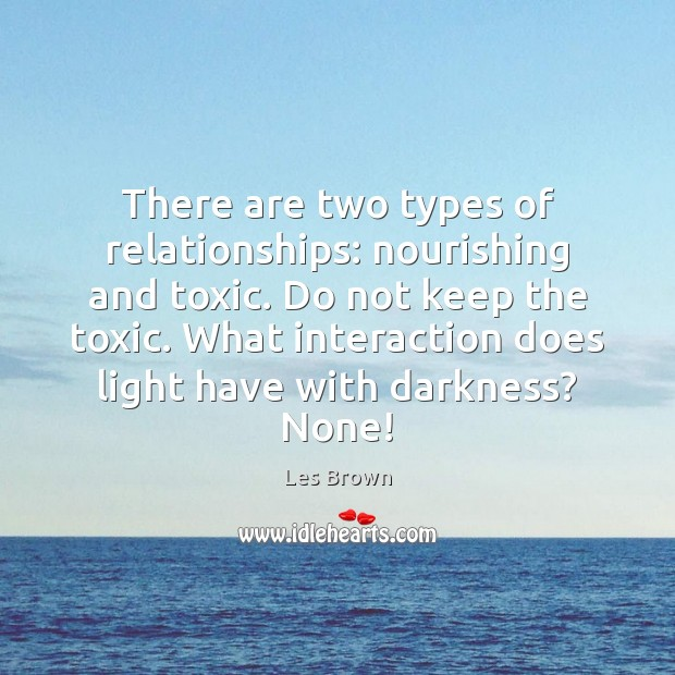 There are two types of relationships: nourishing and toxic. Do not keep Toxic Quotes Image