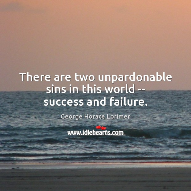 Image, There are two unpardonable sins in this world — success and failure.