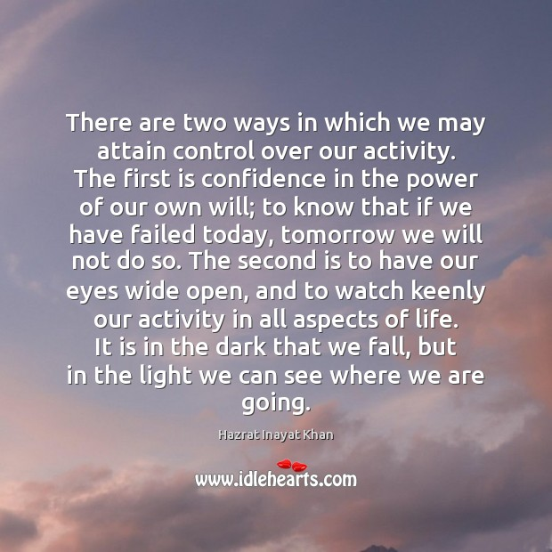There are two ways in which we may attain control over our Hazrat Inayat Khan Picture Quote