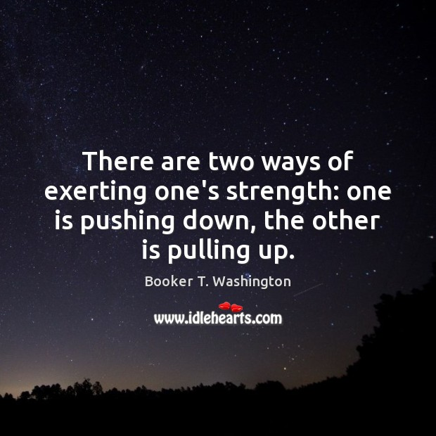 Image, There are two ways of exerting one's strength: one is pushing down,