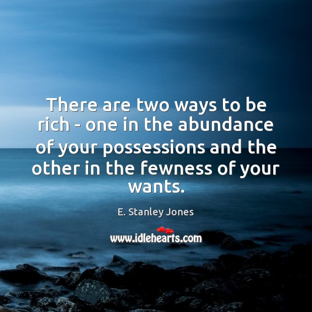 There are two ways to be rich – one in the abundance E. Stanley Jones Picture Quote