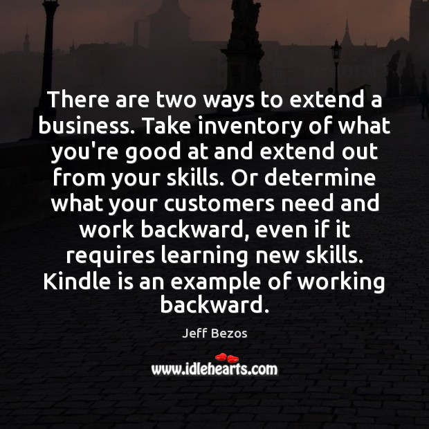 There are two ways to extend a business. Take inventory of what Jeff Bezos Picture Quote