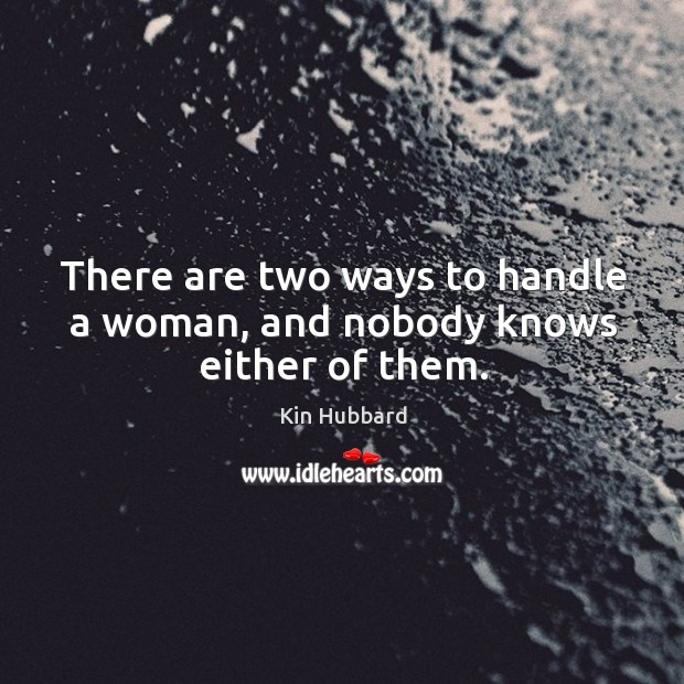 There are two ways to handle a woman, and nobody knows either of them. Image