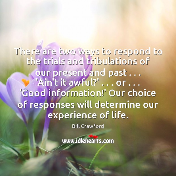 There are two ways to respond to the trials and tribulations of Image