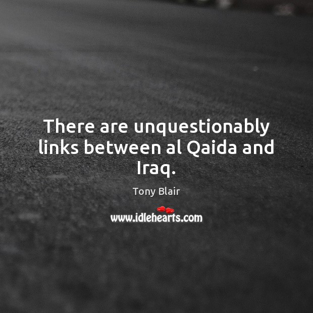 Image, There are unquestionably links between al Qaida and Iraq.