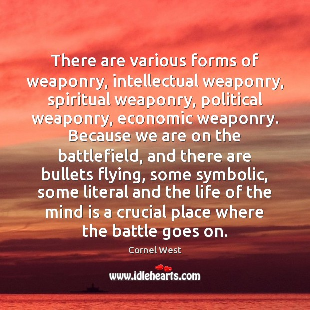 There are various forms of weaponry, intellectual weaponry, spiritual weaponry, political weaponry, Cornel West Picture Quote