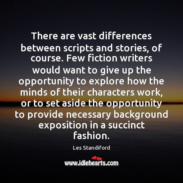 There are vast differences between scripts and stories, of course. Few fiction Image