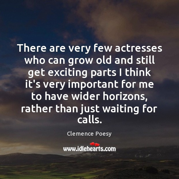 There are very few actresses who can grow old and still get Image