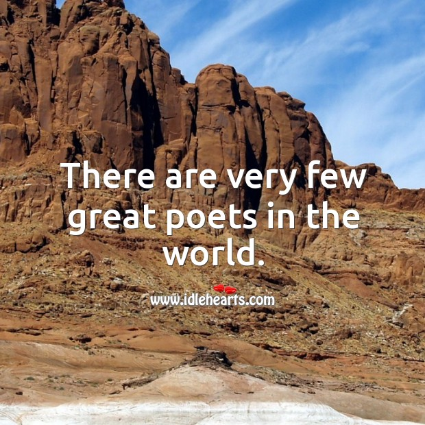 There are very few great poets in the world. Image