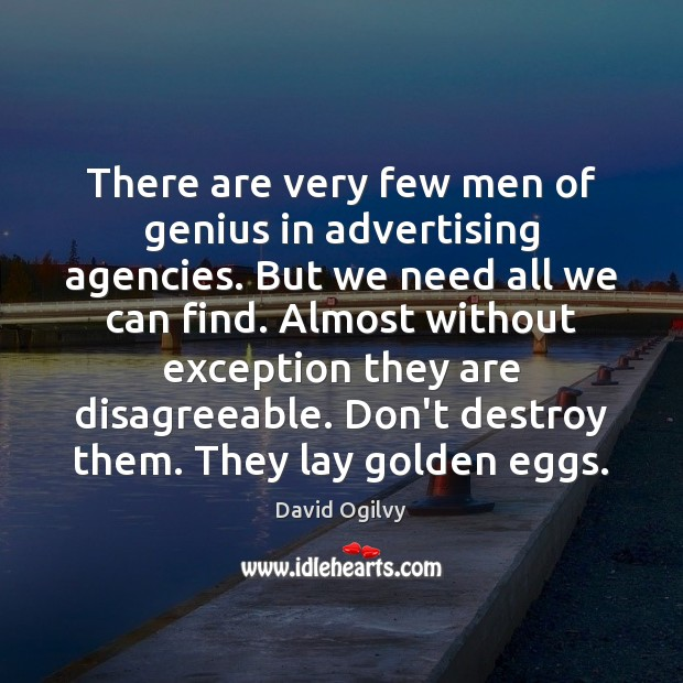 Image, There are very few men of genius in advertising agencies. But we