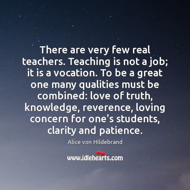 There are very few real teachers. Teaching is not a job; it Teaching Quotes Image