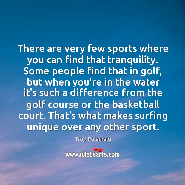 There are very few sports where you can find that tranquility. Some Image