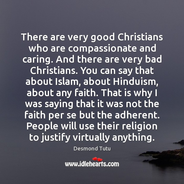 There are very good Christians who are compassionate and caring. And there Desmond Tutu Picture Quote
