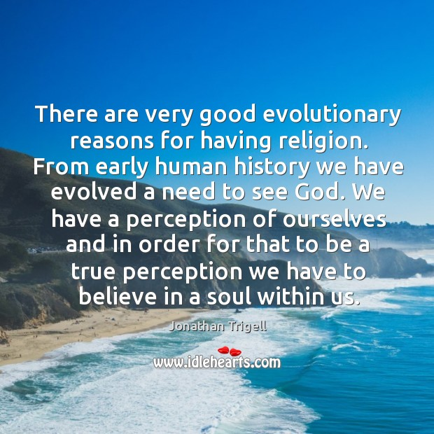 There are very good evolutionary reasons for having religion. From early human Image