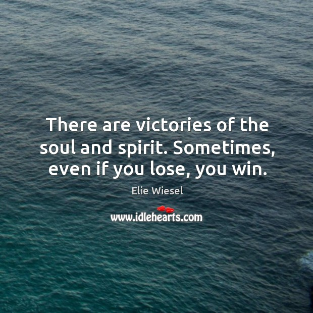 There are victories of the soul and spirit. Sometimes, even if you lose, you win. Image