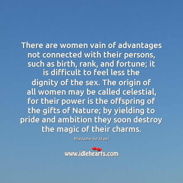 There are women vain of advantages not connected with their persons, such Image
