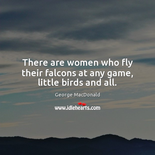 Image, There are women who fly their falcons at any game, little birds and all.