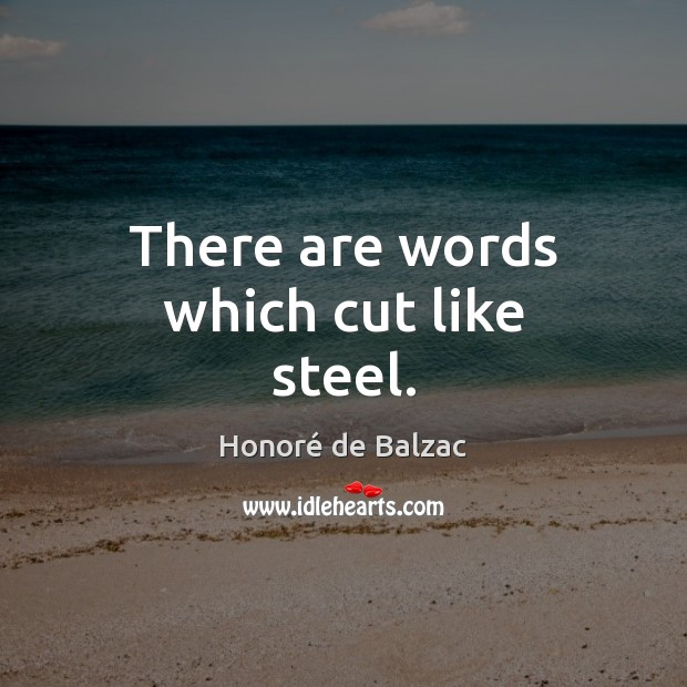 Image, There are words which cut like steel.
