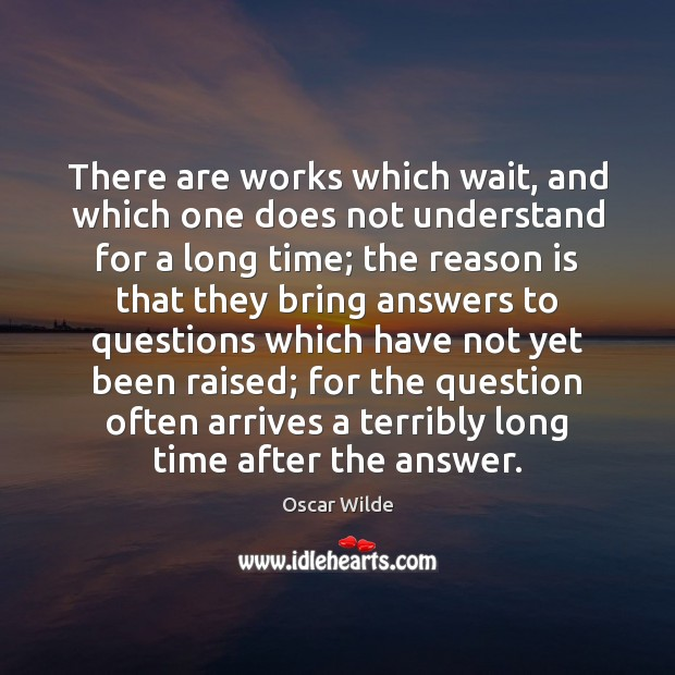 There are works which wait, and which one does not understand for Oscar Wilde Picture Quote