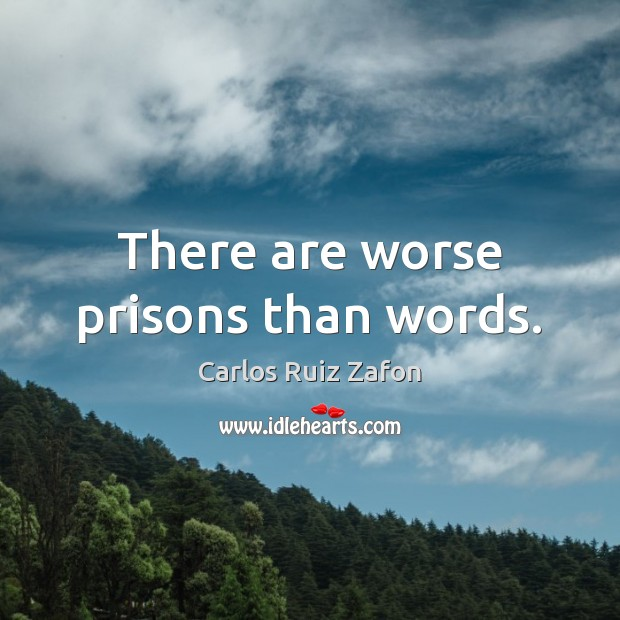 There are worse prisons than words. Carlos Ruiz Zafon Picture Quote