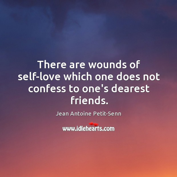 There are wounds of self-love which one does not confess to one's dearest friends. Image