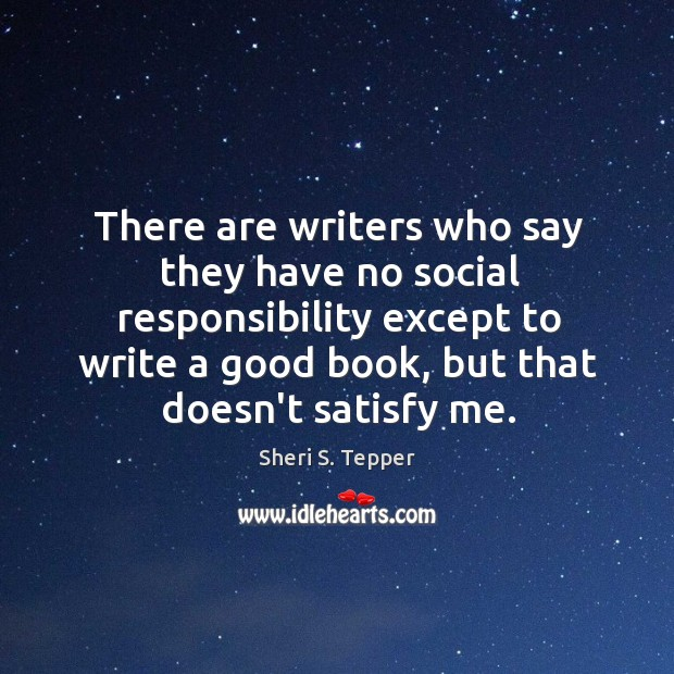 There are writers who say they have no social responsibility except to Social Responsibility Quotes Image