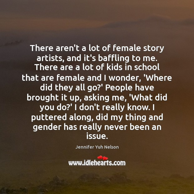 There aren't a lot of female story artists, and it's baffling to Jennifer Yuh Nelson Picture Quote