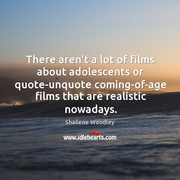 There aren't a lot of films about adolescents or quote-unquote coming-of-age films Image