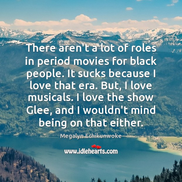 Image, There aren't a lot of roles in period movies for black people.