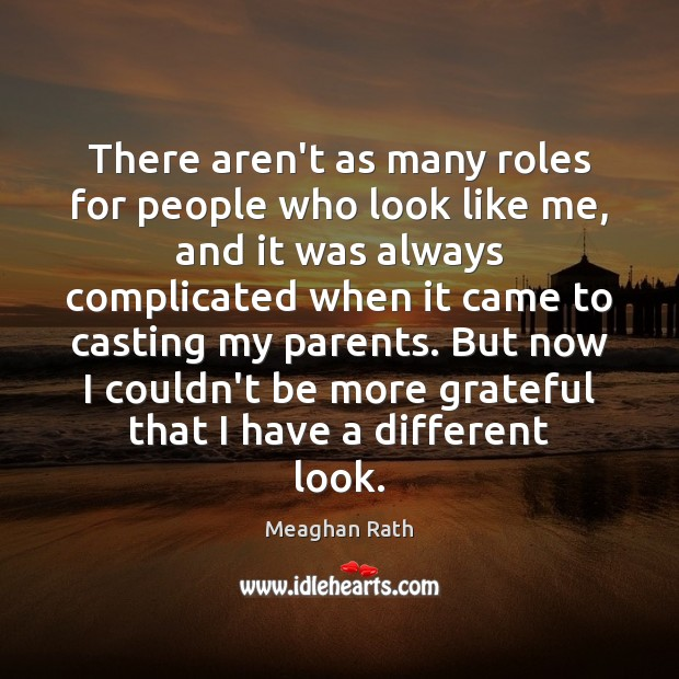 There aren't as many roles for people who look like me, and Meaghan Rath Picture Quote