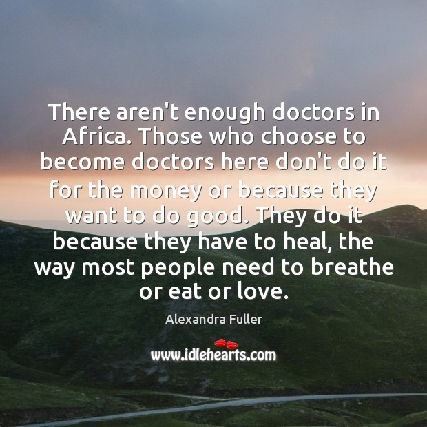 There aren't enough doctors in Africa. Those who choose to become doctors Image